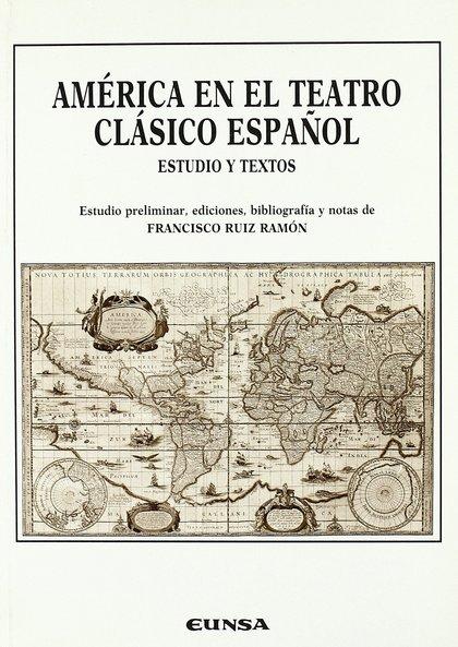 AMÉRICA EN EL TEATRO CLÁSICO ESPAÑOL : ESTUDIO Y TEXTOS