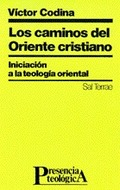 LOS CAMINOS DEL ORIENTE CRISTIANO : INICIACIÓN A LA TEOLOGÍA ORIENTAL