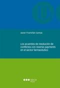 LOS ACUERDOS DE RESOLUCIÓN DE CONFLICTOS CON REVERSE PAYMENTS EN EL SECTOR FARMACÉUTICO
