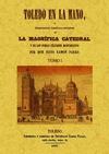 TOLEDO EN LA MANO, Ó DESCRIPCIÓN HISTÓRICO-ARTÍSTICA DE LA MAGNÍFICA CATEDRAL Y DE LOS DEMÁS CÉ