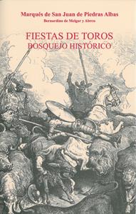 FIESTAS DE TOROS : BOSQUEJO HISTÓRICO
