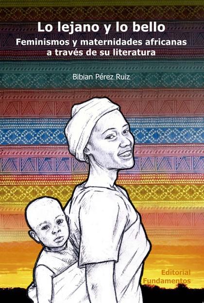 LO LEJANO Y LO BELLO : FEMINISMOS Y MATERNIDADES AFRICANAS A TRAVÉS DE SU LITERATURA