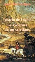 IGNACIO DE LOYOLA, LA AVENTURA DE UN CRISTIANO