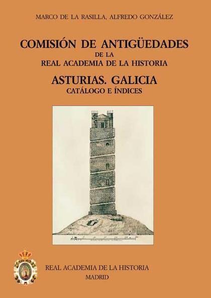 COMISIÓN DE ANTIGÜEDADES DE LA REAL ACADEMIA DE LA HISTORIA. ASTURIAS, GALICIA : CATÁLOGO E ÍND
