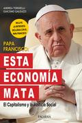 PAPA FRANCISCO: ESTA ECONOMÍA MATA. EL CAPITALISMO Y LA JUSTICIA SOCIAL