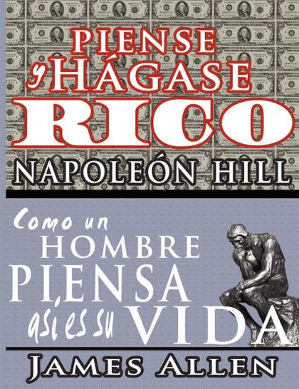 PIENSE Y HÇGASE RICO & COMO UN HOMBRE PIENSA ASI ES SU VIDA