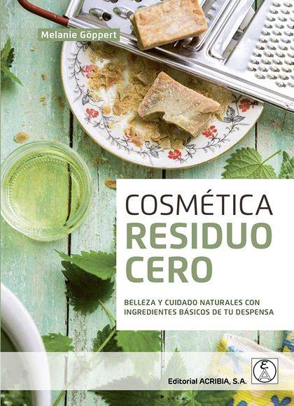 COSMÉTICA RESIDUO CERO. BELLEZA Y CUIDADO NATURALES CON INGREDIENTES BÁSICOS DE TU DESPENSA