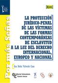 LA PROTECCIÓN JURÍDICO-PENAL DE LAS VÍCTIMAS DE LAS FORMAS CONTEMPORÁNEAS DE ESC.