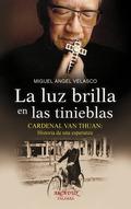 LA LUZ BRILLA EN LAS TINIEBLAS. CARDENAL VAN THUAN: HISTORIA DE UNA ESPERANZA