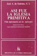 ASÍ FUE LA IGLESIA PRIMITIVA.. VIDA INFORMATIVA DE LOS APÓSTOLES