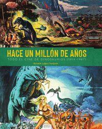 HACE UN MILLÓN DE AÑOS. TODO EL CINE DE DINOSAURIOS (1941-1987).