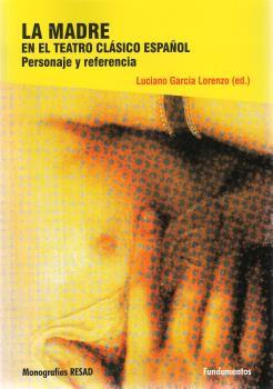 LA MADRE EN EL TEATRO CLÁSICO ESPAÑOL. PERSONAJE Y REFERENCIA