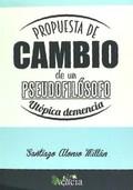 PROPUESTA DE CAMBIO DE UN PSEUDOFILÓSOFO : UTÓPICA DEMENCIA