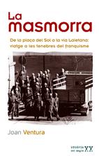 LA MASMORRA : DE LA PLAÇA DEL SOL A LA VIA LAIETANA : VIATGE A LES TENEBRES DEL FRANQUISME