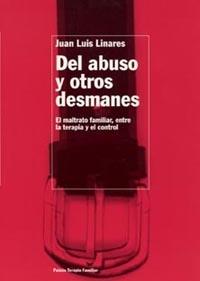 DEL ABUSO Y OTROS DESMANES: EL MALTRATO FAMILIAR, ENTRE LA TERAPIA Y E