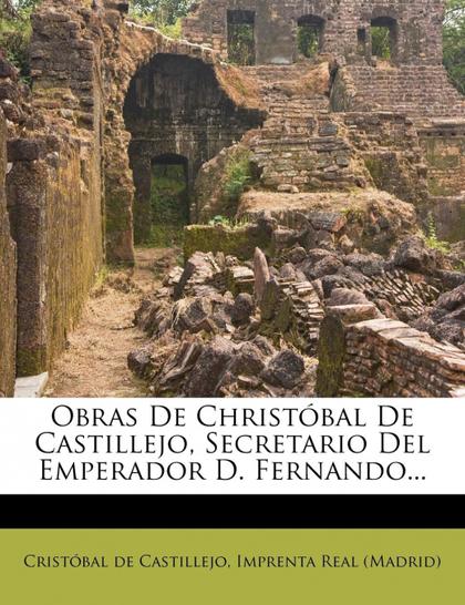 OBRAS DE CHRISTÓBAL DE CASTILLEJO, SECRETARIO DEL EMPERADOR D. FERNANDO...
