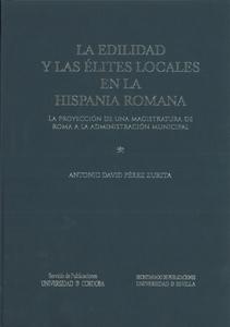 LA EDILIDAD Y LAS ÉLITES LOCALES EN LA HISPANIA ROMANA : LA PROYECCIÓN DE UNA MAGISTRATURA DE R
