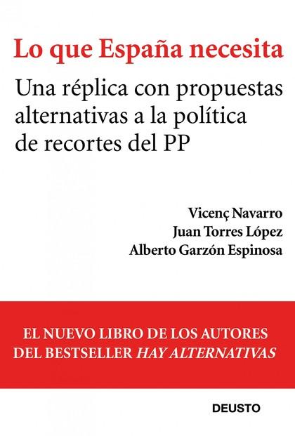 LO QUE ESPAÑA NECESITA : UNA RÉPLICA CON PROPUESTAS ALTERNATIVAS A LA POLÍTICA DE RECORTES DEL