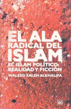 EL ALA RADICAL DEL ISLAM: EL ISLAM POLÍTICO : REALIDAD Y FICCIÓN