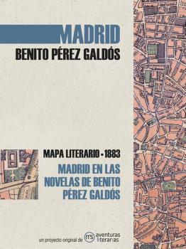 MADRID EN LAS NOVELAS DE BENITO PÉREZ GALDÓS. MAPA LITERARIO 1883