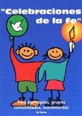 CELEBRACIONES DE LA FE : PARA PARROQUIAS, GRUPOS, COMUNIDADES, MOVIMIENTOS