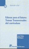 EDUCAR PARA EL FUTURO : TEMAS TRANSVERSALES DEL CURRICULUM
