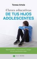 CLAVES EDUCATIVAS DE TUS HIJOS ADOLESCENTES. OPORTUNIDADES, CARACTERÍSTICAS Y RIESGOS DE ESTA A