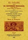 EL JARABE : OBRA DE COSTUMBRES MEJICANAS, JACOSA, SIMPÁTICA, BURLESCA, SATÍRICA Y DE CARCAJADAS