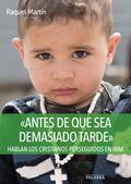 «ANTES DE QUE SEA DEMASIADO TARDE»                                              HABLAN LOS CRIS