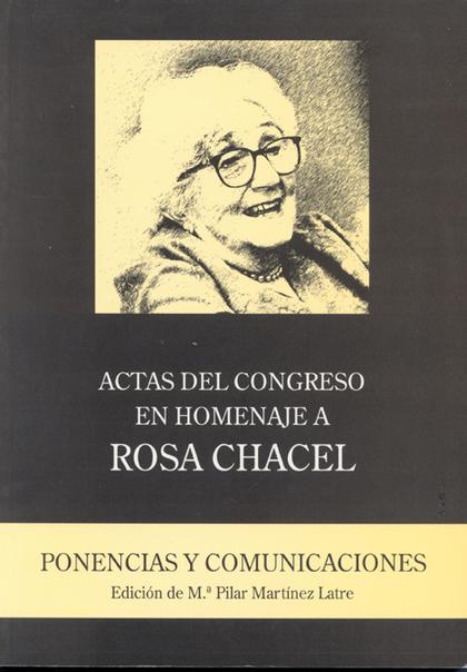 ACTAS DEL CONGRESO EN HOMENAJE A ROSA CHACEL                                    PONENCIAS Y COM