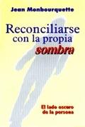 RECONCILIARSE CON LA PROPIA SOMBRA EL LADO OSCURO DE LA PERSONA