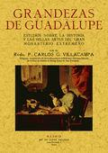 GRANDEZAS DE GUADALUPE : ESTUDIOS SOBRE LA HISTORIA Y LAS BELLAS ARTES DEL GRAN MONASTERIO EXTR