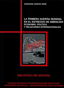 LA PRIMERA GUERRA MUNDIAL EN EL ESTRECHO DE GIBRALTAR : ECONOMÍA, POLÍTICA Y RELACIONES INTERNA