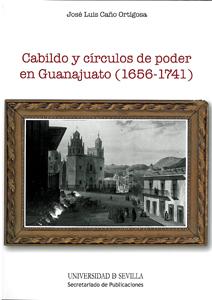 CABILDO Y CÍRCULOS DE PODER EN GUANAJUATO, 1656-1741