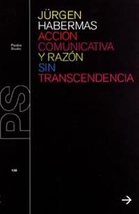 ACCIÓN COMUNICATIVA Y RAZÓN SIN TRANSCENDENCIA