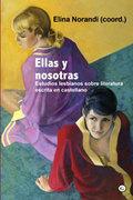 ELLAS Y NOSOTRAS - ESTUDIOS LESBIANOS SOBRE LITERATURA ESCRITA EN CASTELLANO. ESTUDIOS LESBIANO
