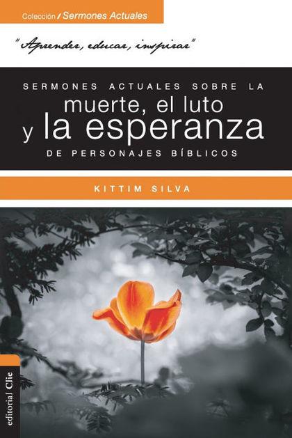 SERMONES ACTUALES SOBRE LA MUERTE, EL LUTO Y LA ESPERANZA DE PERSONAJES B?BLICOS.