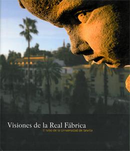 VISIONES DE LA REAL FÁBRICA : EL SITIO DE LA UNIVERSIDAD DE SEVILLA
