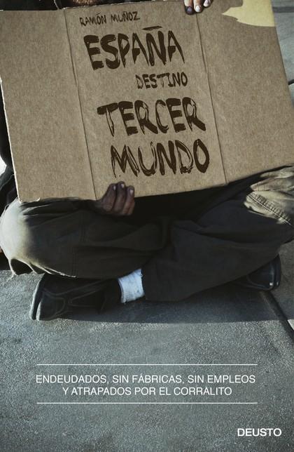 ESPAÑA, DESTINO TERCER MUNDO : ENDEUDADOS, SIN FÁBRICAS, SIN EMPLEOS Y ATRAPADOS POR EL CORRALI