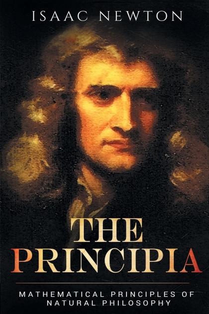 THE PRINCIPIA. MATHEMATICAL PRINCIPLES OF NATURAL PHILOSOPHY