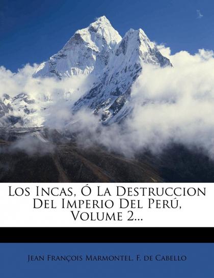 LOS INCAS, Ó LA DESTRUCCION DEL IMPERIO DEL PERÚ, VOLUME 2...
