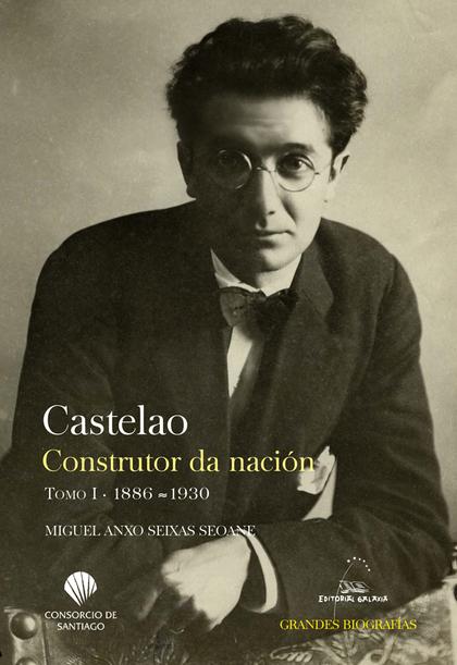 CASTELAO. CONSTRUTOR DA NACIÓN. TOMO I. 1886-1930.