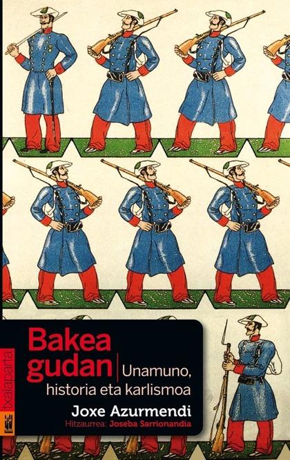 BAKEA GUDAN : UNAMUNO, HISTORIA ETA KARLISMOA