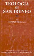 TEOLOGÍA DE SAN IRENEO. III: COMENTARIO AL LIBRO V DEL ADVERSUS HAERESES.