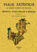 VIAGE ARTISTICO A VARIOS PUEBLOS DE ESPAÑA : VIAGE A SEGOVIA, VALLADODLID Y BURGOS