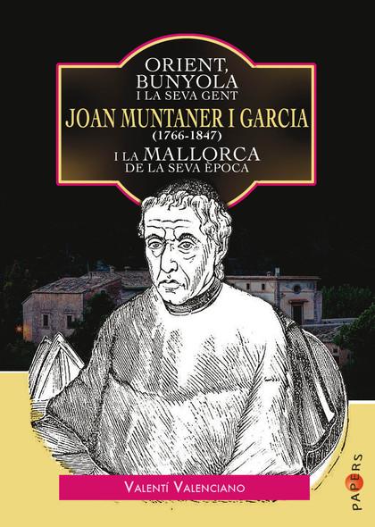 ORIENT, BUNYOLA I LA SEVA GENT: JOAN MUNTANER I GARCIA (1766-1847) I LA MALLORCA
