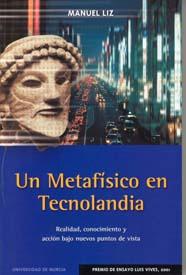 UN METAFÍSICO EN TECNOLANDIA: REALIDAD, CONOCIMIENTO Y ACCIÓN BAJO NUE