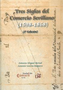 TRES SIGLOS DEL COMERCIO SEVILLANO (1598-1868).