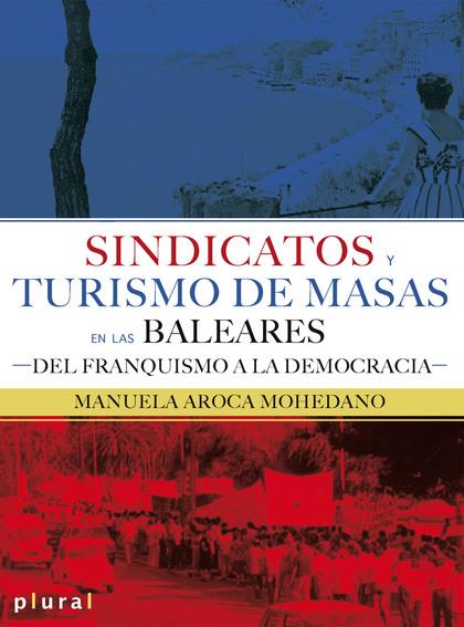 SINDICATOS Y TURISMO DE MASAS EN LAS BALEARES                                   DEL FRANQUISMO