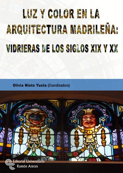 LUZ Y COLOR EN LA ARQUITECTURA MADRILEÑA: VIDRIERAS DE LOS SIGLOS XIX Y XX.